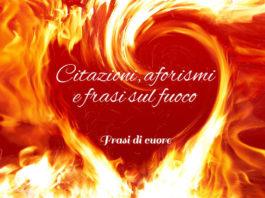 citazioni, aforismi e frasi sul fuoco