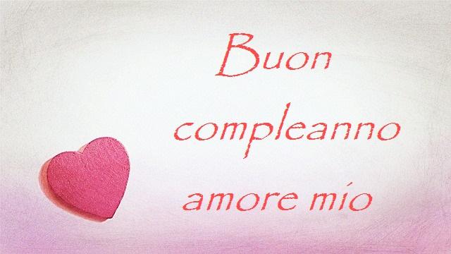 Auguri buon compleanno amore mio frasi