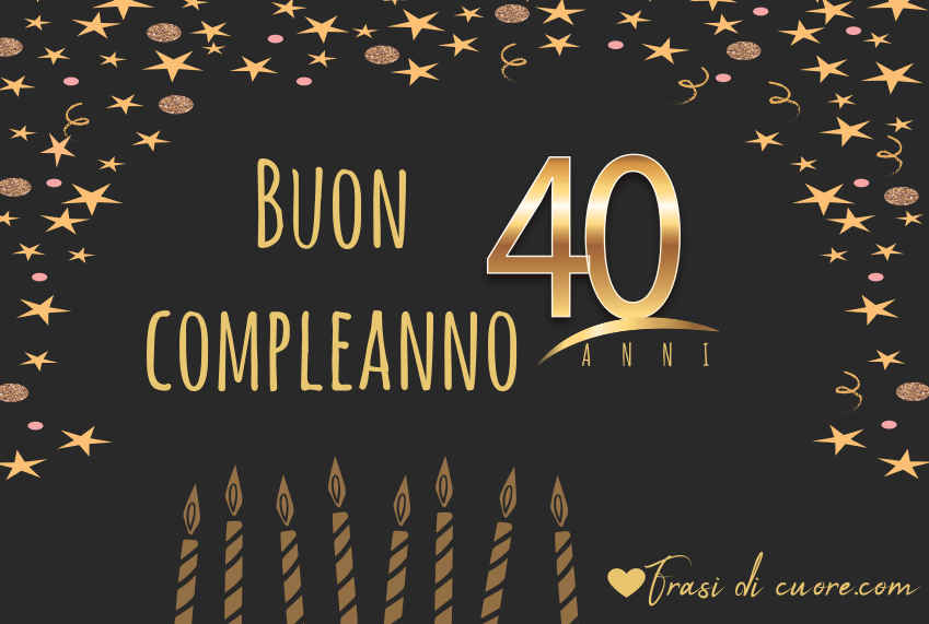 Frasi Auguri Di Buon Compleanno 40 Anni Frasi Di Cuore