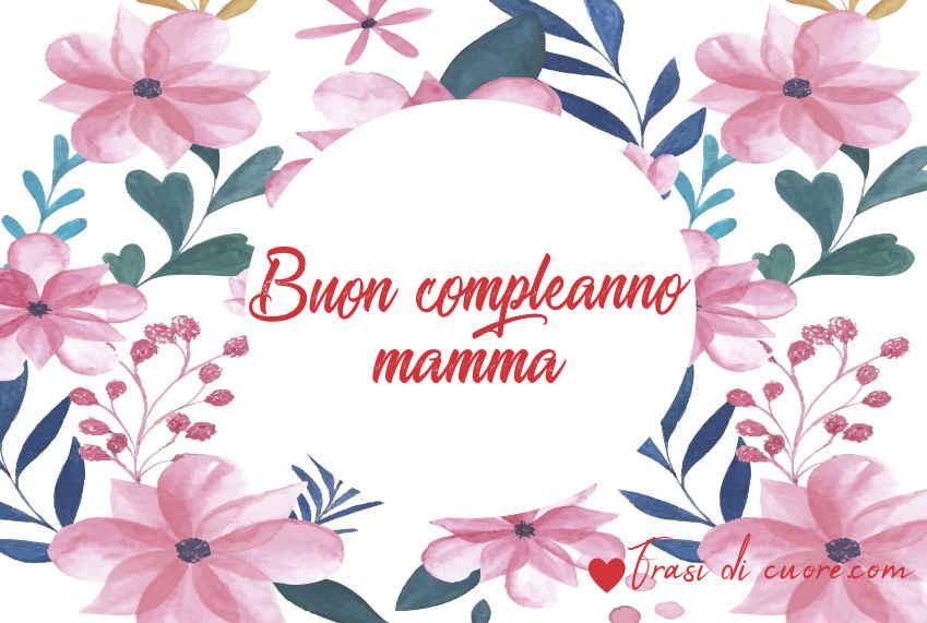 Auguri Compleanno Mamma Nonna.Auguri Di Buon Compleanno Mamma Frasi Di Cuore