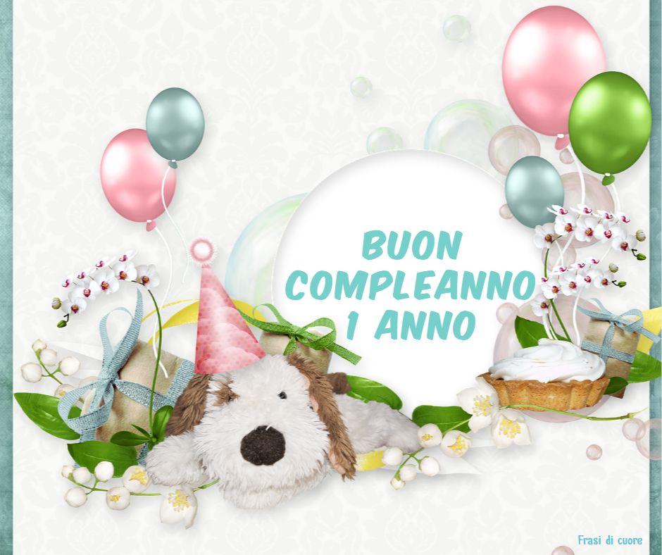 Frasi Auguri Di Buon Compleanno 1 Anno Frasi Di Cuore
